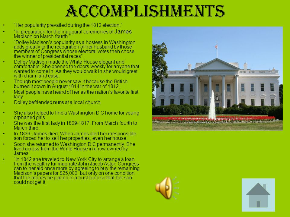 "Accomplishments ""Her popularity prevailed during the 1812 election."" ""In preparation for the inaugural ceremonies of James Madison on March fourth."" """