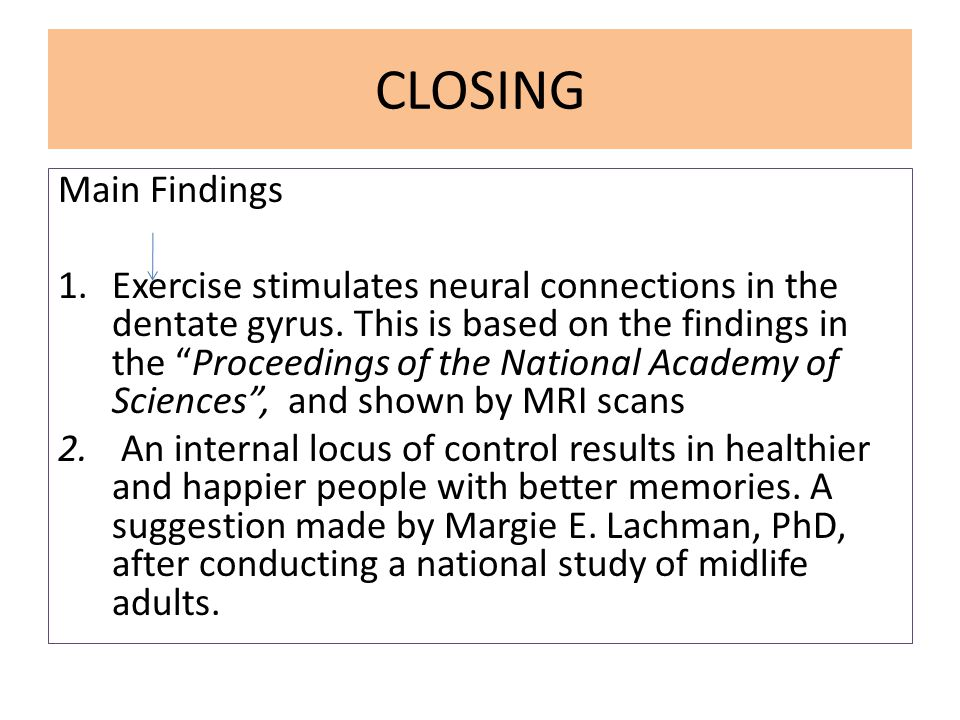 CLOSING Main Findings 1.Exercise stimulates neural connections in the dentate gyrus.