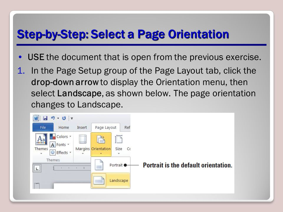 Step-by-Step: Select a Page Orientation USE the document that is open from the previous exercise. 1.In the Page Setup group of the Page Layout tab, cl