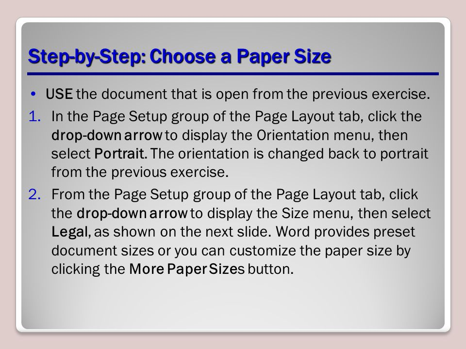 Step-by-Step: Choose a Paper Size USE the document that is open from the previous exercise. 1.In the Page Setup group of the Page Layout tab, click th