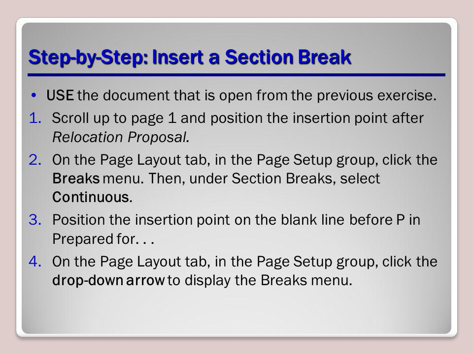 Step-by-Step: Insert a Section Break USE the document that is open from the previous exercise. 1.Scroll up to page 1 and position the insertion point