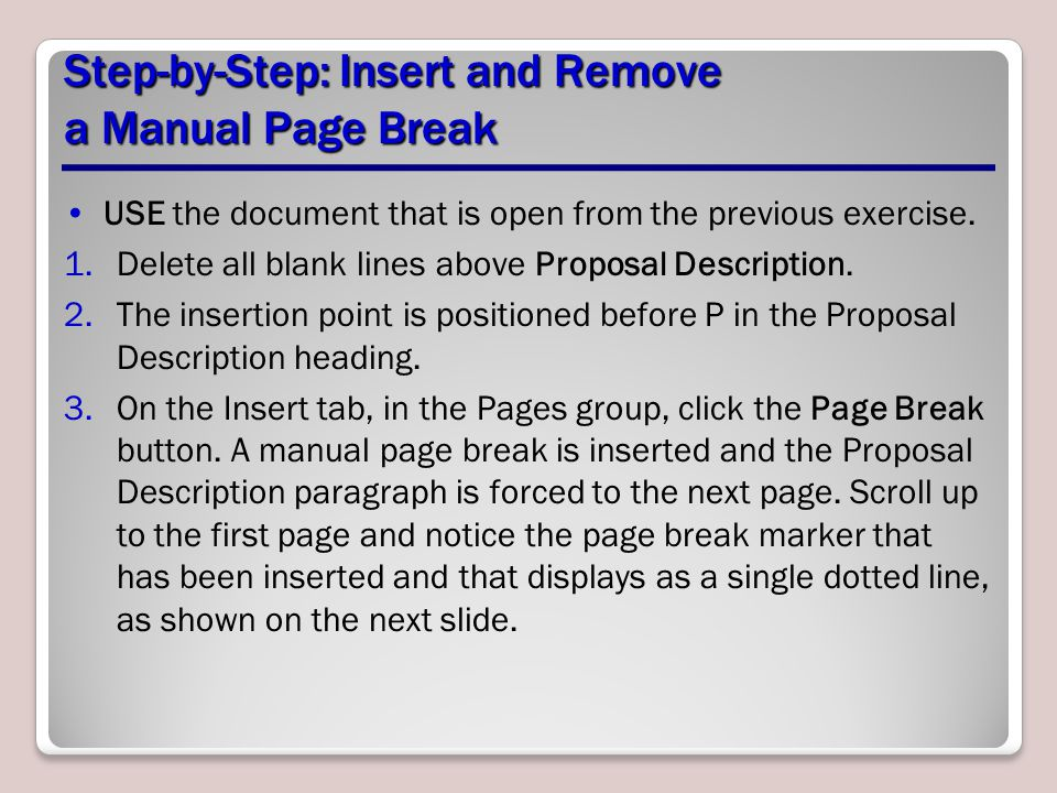 Step-by-Step: Insert and Remove a Manual Page Break USE the document that is open from the previous exercise. 1.Delete all blank lines above Proposal