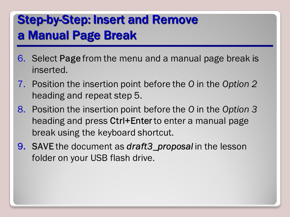 6.Select Page from the menu and a manual page break is inserted. 7.Position the insertion point before the O in the Option 2 heading and repeat step 5