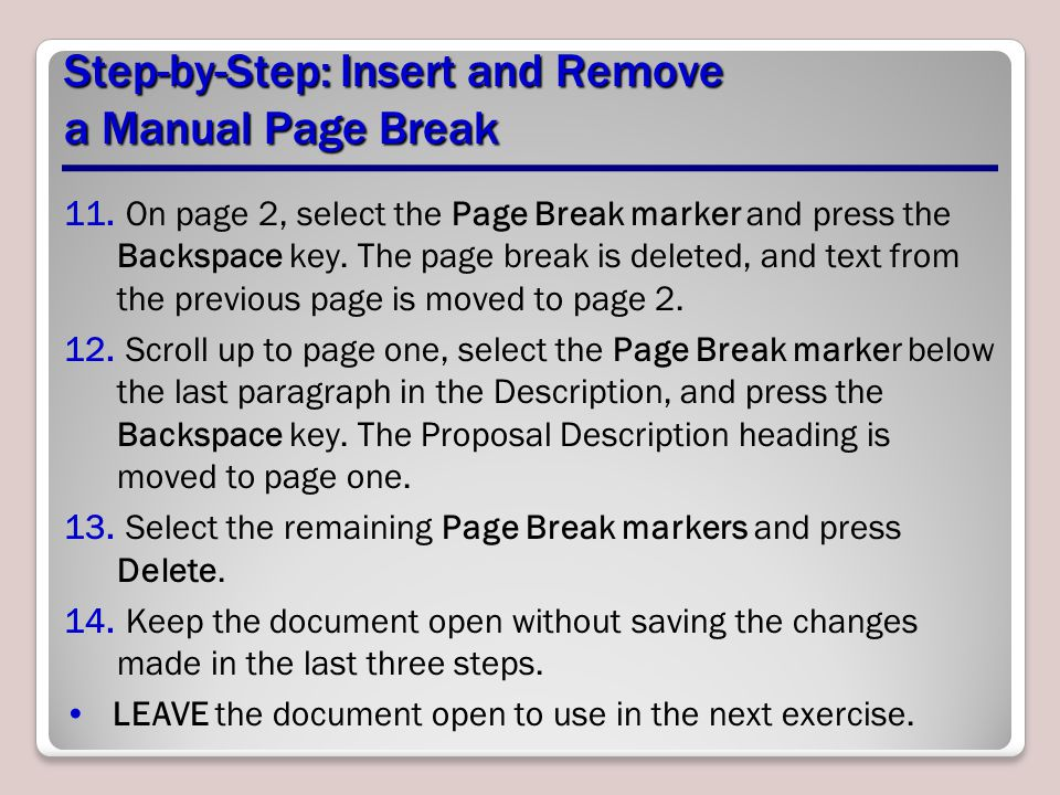 Step-by-Step: Insert and Remove a Manual Page Break 11. On page 2, select the Page Break marker and press the Backspace key. The page break is deleted