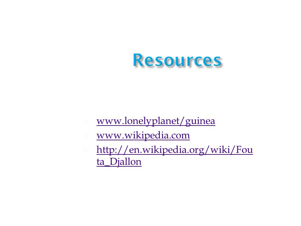  www.lonelyplanet/guinea www.lonelyplanet/guinea  www.wikipedia.com www.wikipedia.com  http://en.wikipedia.org/wiki/Fou ta_Djallon http://en.wikipedia.org/wiki/Fou ta_Djallon