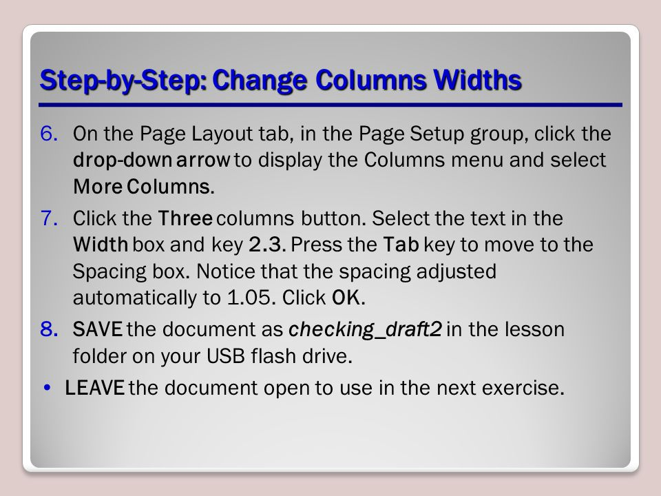 Step-by-Step: Change Columns Widths 6.On the Page Layout tab, in the Page Setup group, click the drop-down arrow to display the Columns menu and selec