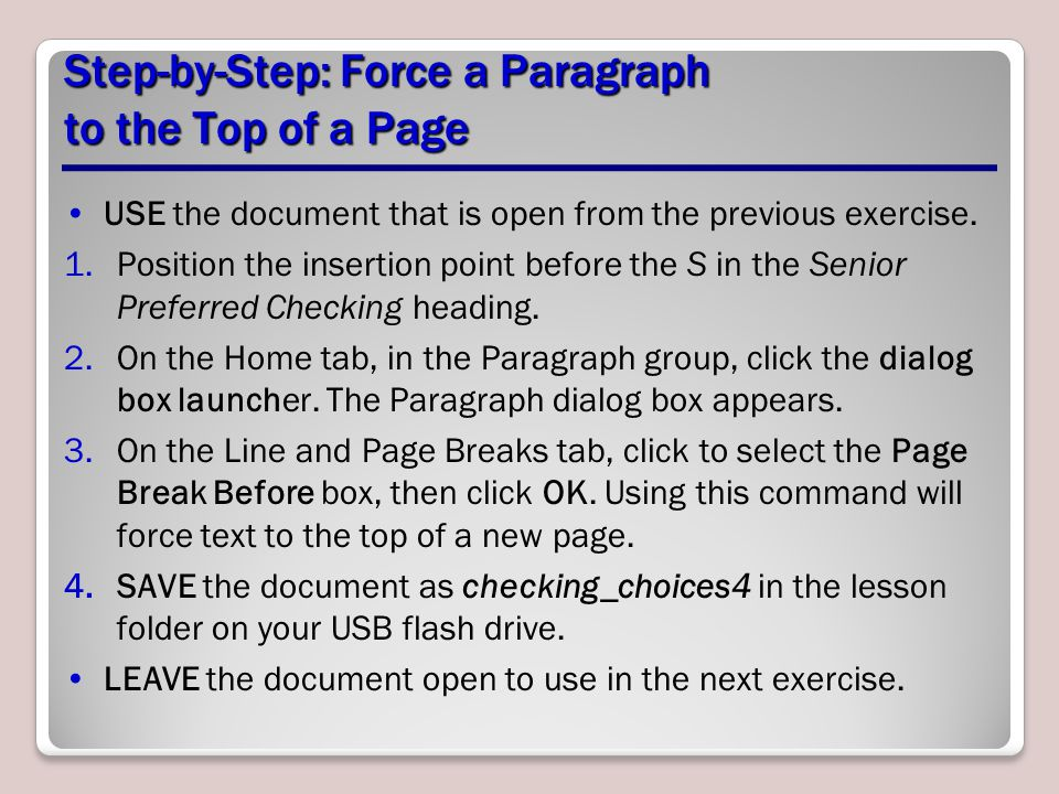 Step-by-Step: Force a Paragraph to the Top of a Page USE the document that is open from the previous exercise. 1.Position the insertion point before t