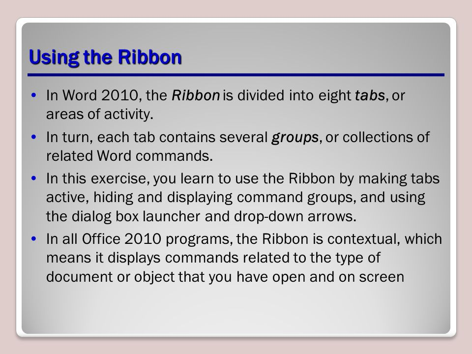 Using the Ribbon Command boxes with small drop-down arrows have a drop- down menu, or list of options, associated with them; you click the drop-down arrow to produce this menu.