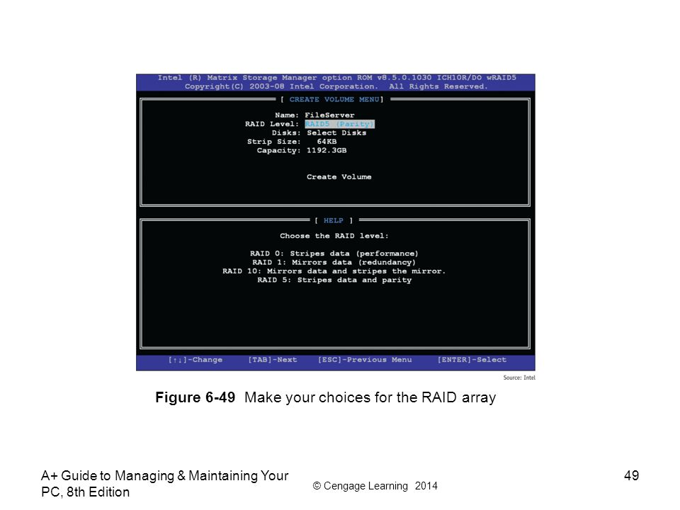 © Cengage Learning 2014 A+ Guide to Managing & Maintaining Your PC, 8th Edition 49 Figure 6-49 Make your choices for the RAID array