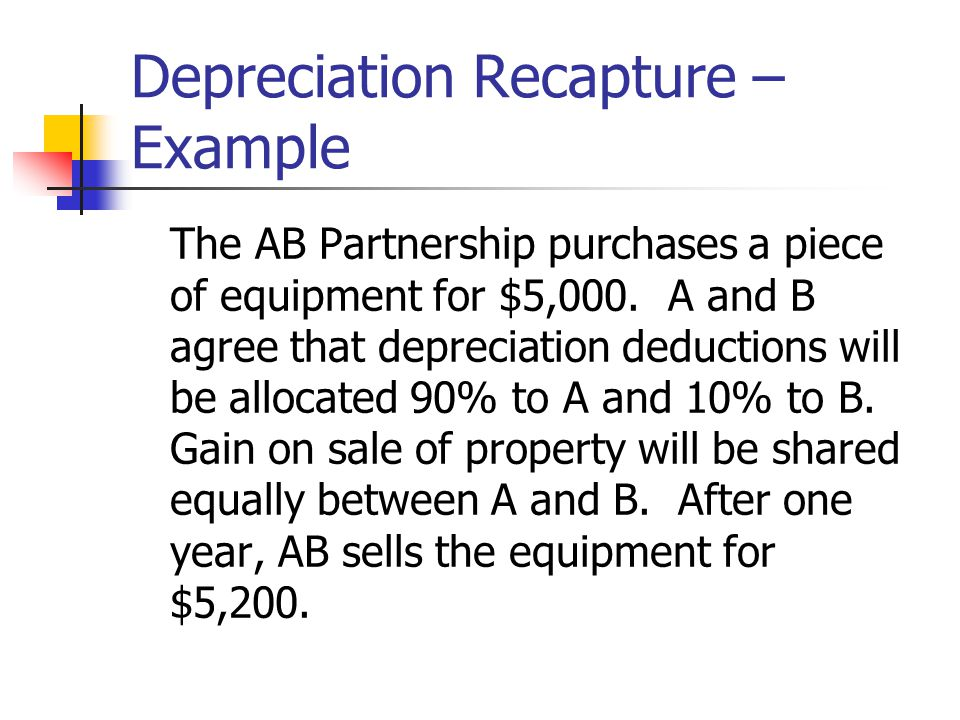 Depreciation Recapture – Example The AB Partnership purchases a piece of equipment for $5,000.