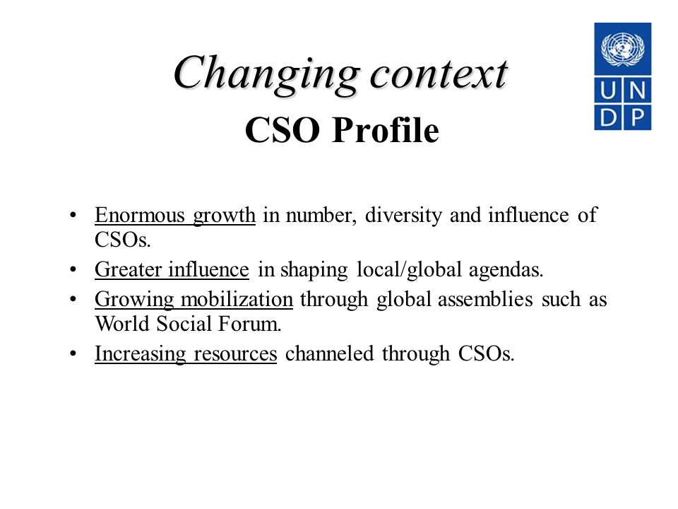 Changing context Enormous growth in number, diversity and influence of CSOs.