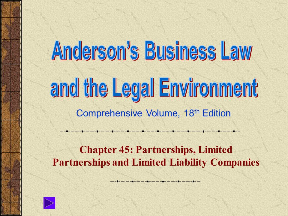 Comprehensive Volume, 18 th Edition Chapter 45: Partnerships, Limited Partnerships and Limited Liability Companies