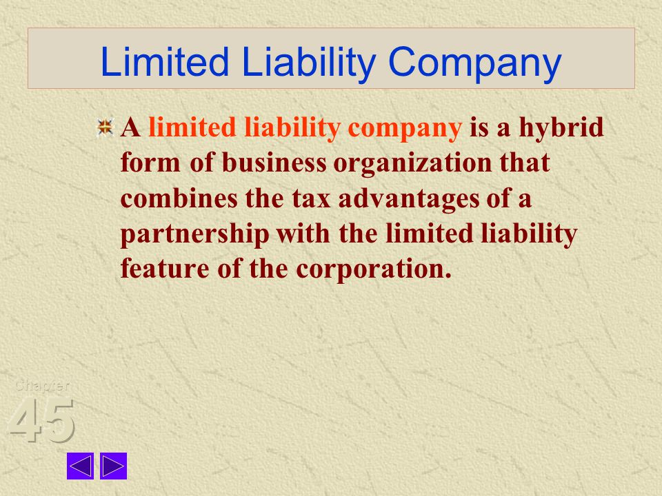 Limited Liability Company A limited liability company is a hybrid form of business organization that combines the tax advantages of a partnership with the limited liability feature of the corporation.