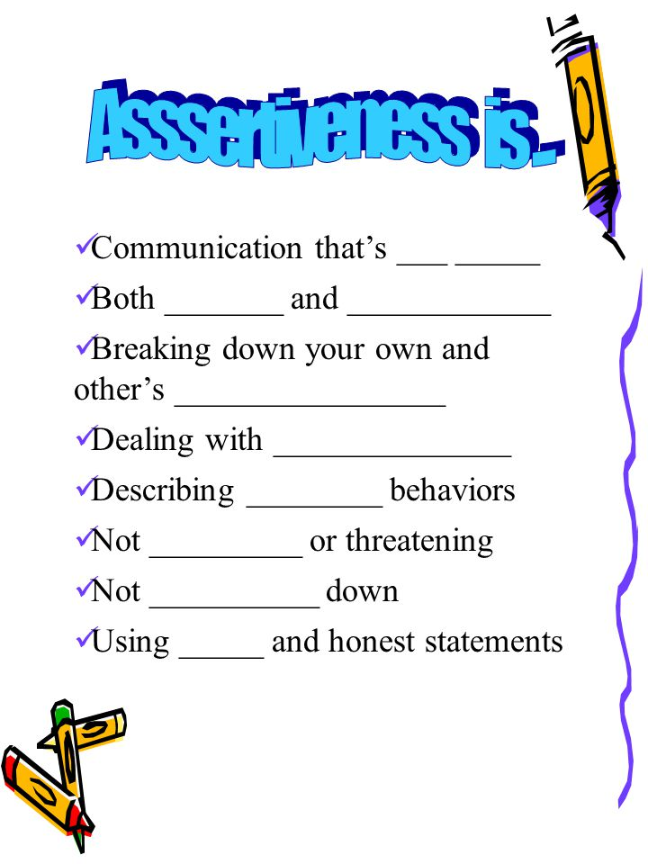 Communication that's ___ _____ Both _______ and ____________ Breaking down your own and other's ________________ Dealing with ______________ Describing ________ behaviors Not _________ or threatening Not __________ down Using _____ and honest statements