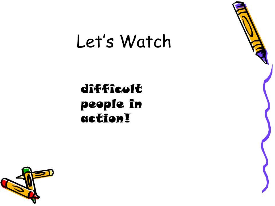 Let's Watch difficult people in action!