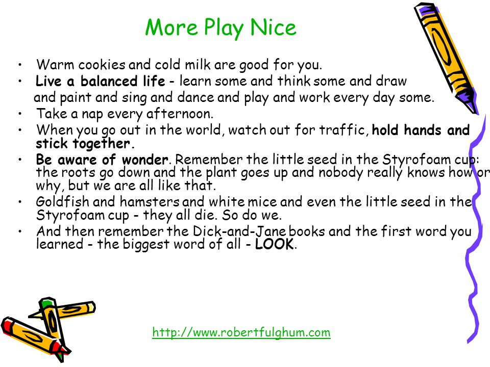 More Play Nice Warm cookies and cold milk are good for you.