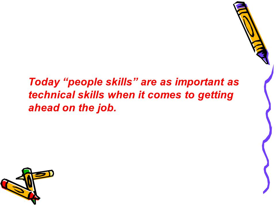 Today people skills are as important as technical skills when it comes to getting ahead on the job.