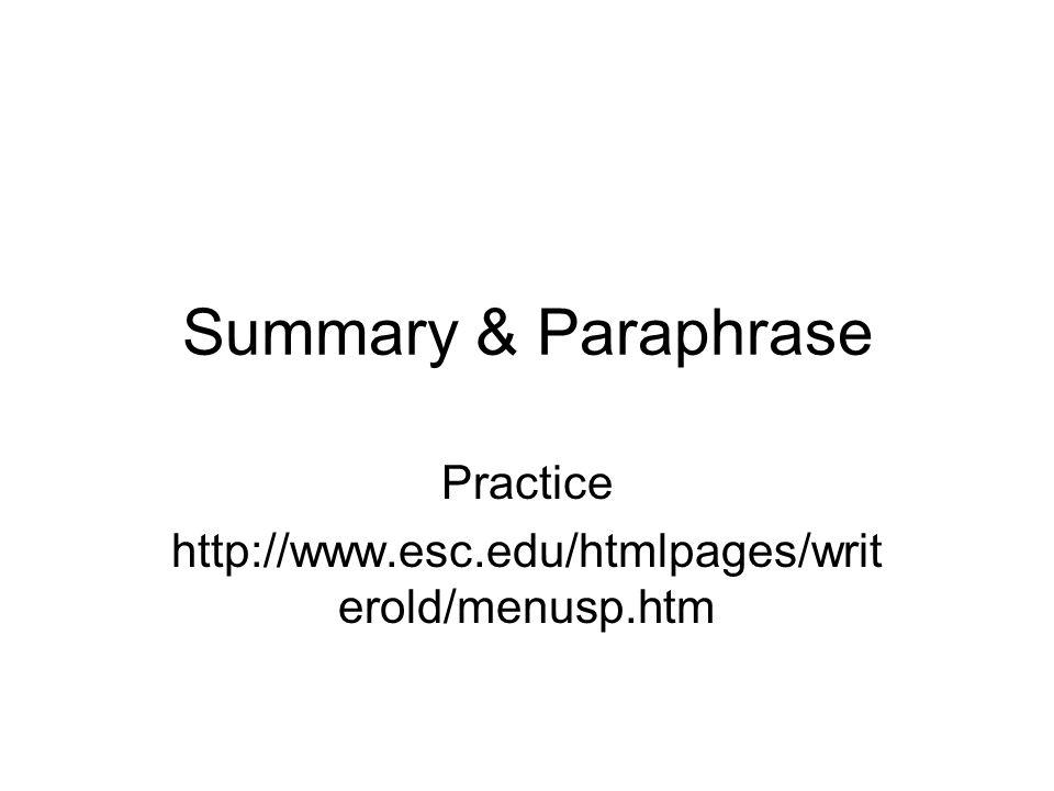Summary & Paraphrase Practice http://www.esc.edu/htmlpages/writ erold/menusp.htm
