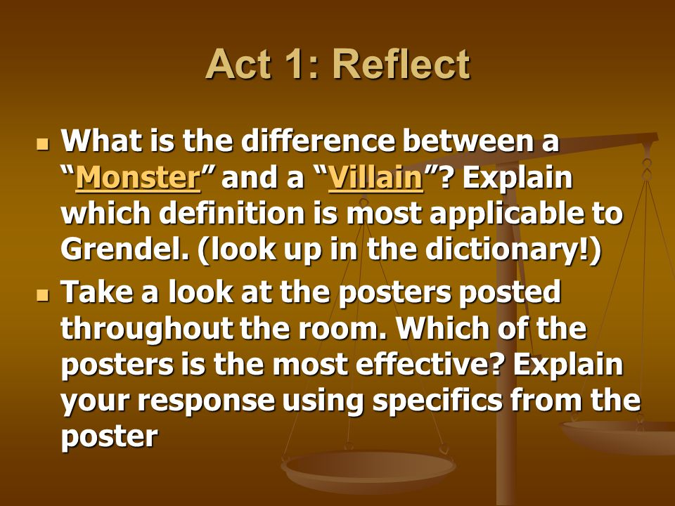 """Act 1: Reflect What is the difference between a """"Monster"""" and a """"Villain""""? Explain which definition is most applicable to Grendel. (look up in the dic"""