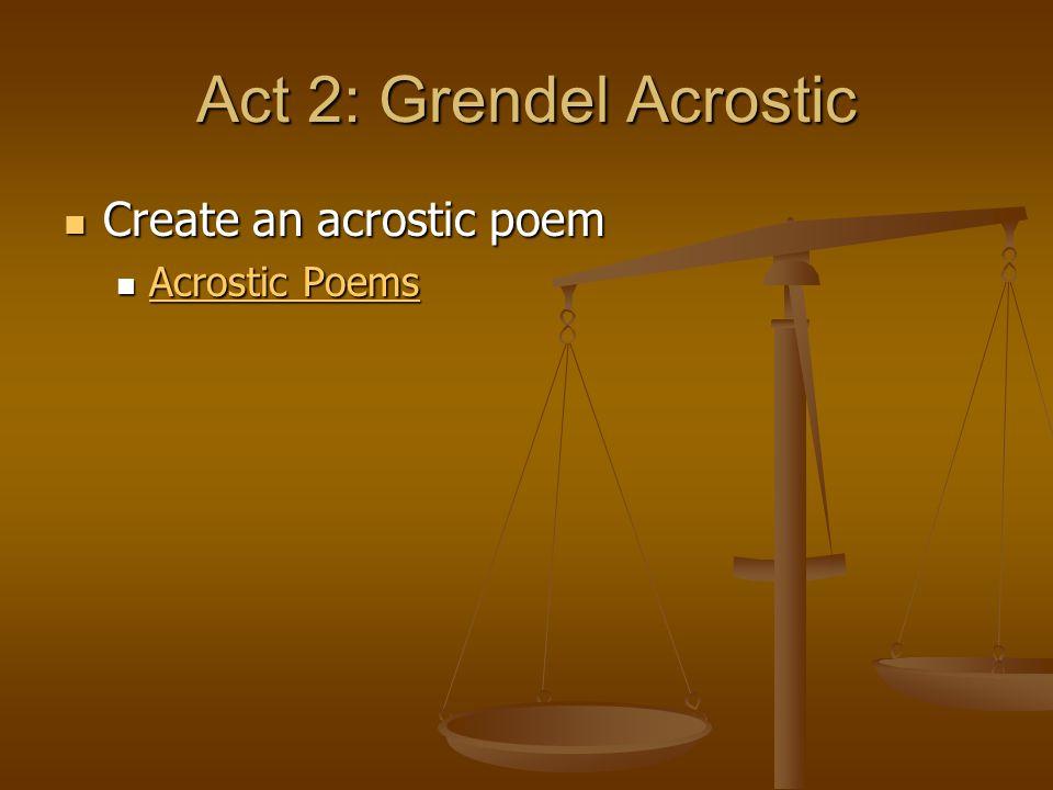Act 2: Grendel Acrostic Create an acrostic poem Create an acrostic poem Acrostic Poems Acrostic Poems Acrostic Poems Acrostic Poems