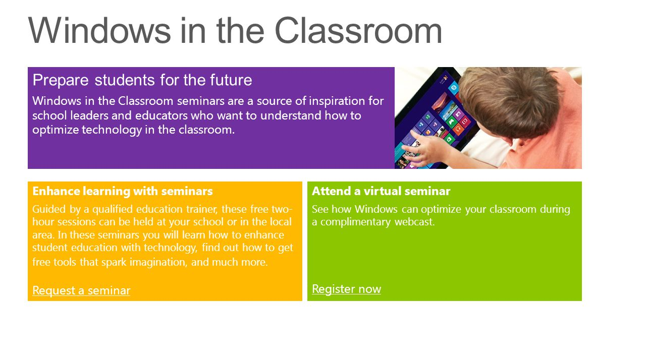 www.microsoft.com/education/ww/products/windows-8/Pages/windows-in-the-classroom.aspx Prepare students for the future Windows in the Classroom seminar