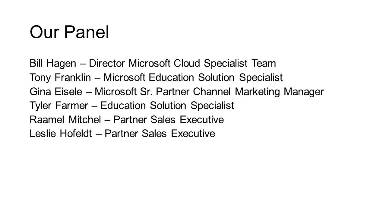 Our Panel Bill Hagen – Director Microsoft Cloud Specialist Team Tony Franklin – Microsoft Education Solution Specialist Gina Eisele – Microsoft Sr.