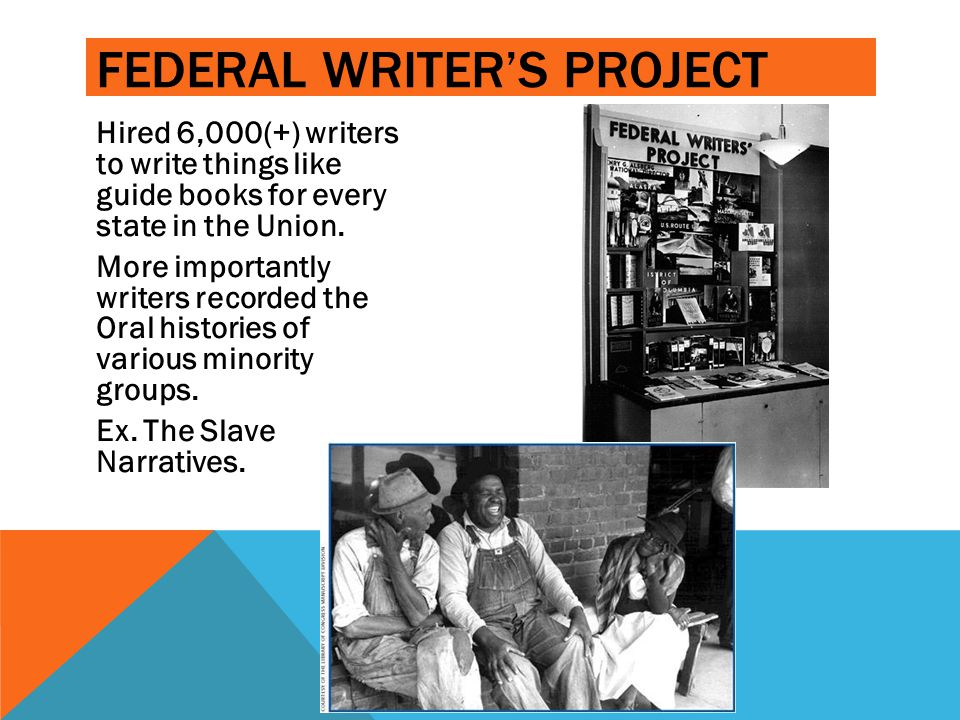 Hired 6,000(+) writers to write things like guide books for every state in the Union. More importantly writers recorded the Oral histories of various