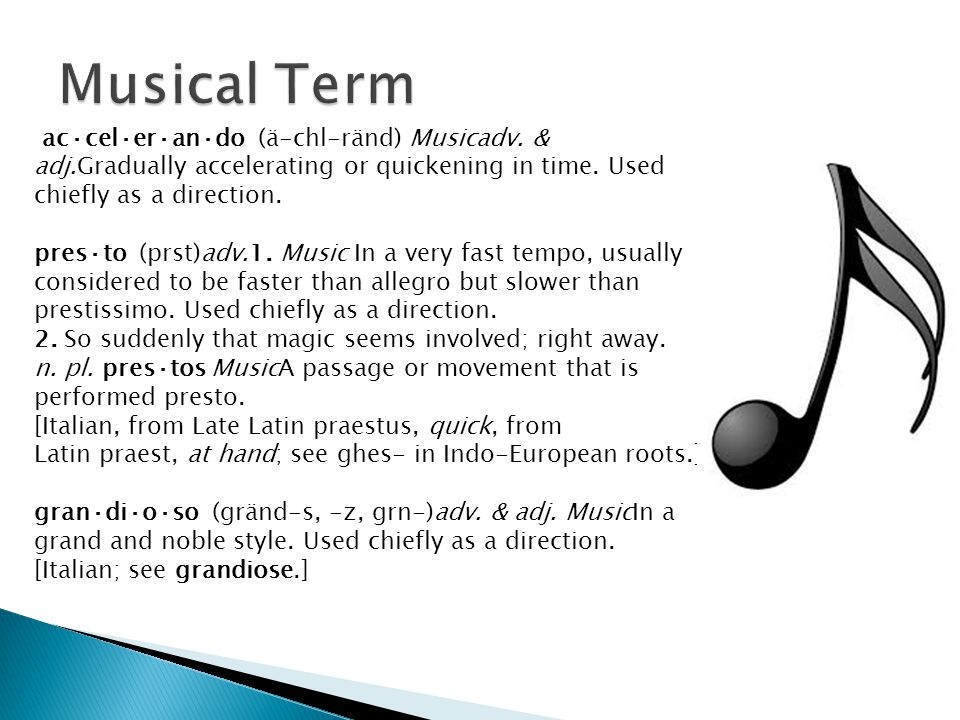 ac·cel·er·an·do (ä-chl-ränd) Musicadv. & adj.Gradually accelerating or quickening in time. Used chiefly as a direction. pres·to (prst)adv.1. Music In