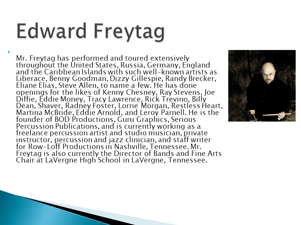  Mr. Freytag has performed and toured extensively throughout the United States, Russia, Germany, England and the Caribbean Islands with such well-kno
