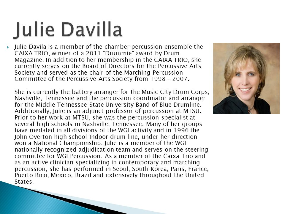  Julie Davila is a member of the chamber percussion ensemble the CAIXA TRIO, winner of a 2011
