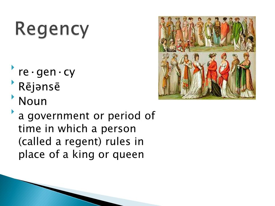re·gen·cy Rējənsē Noun a government or period of time in which a person (called a regent) rules in place of a king or queen
