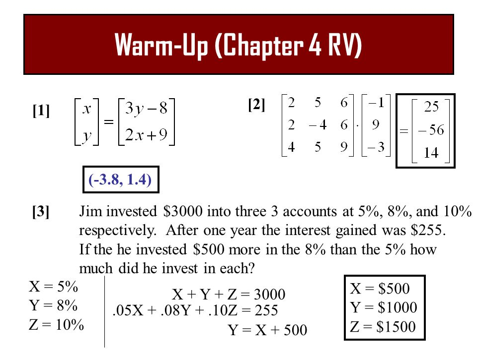Warm-Up (Chapter 4 RV) [1] [2] [3]Jim invested $3000 into three 3 accounts at 5%, 8%, and 10% respectively.