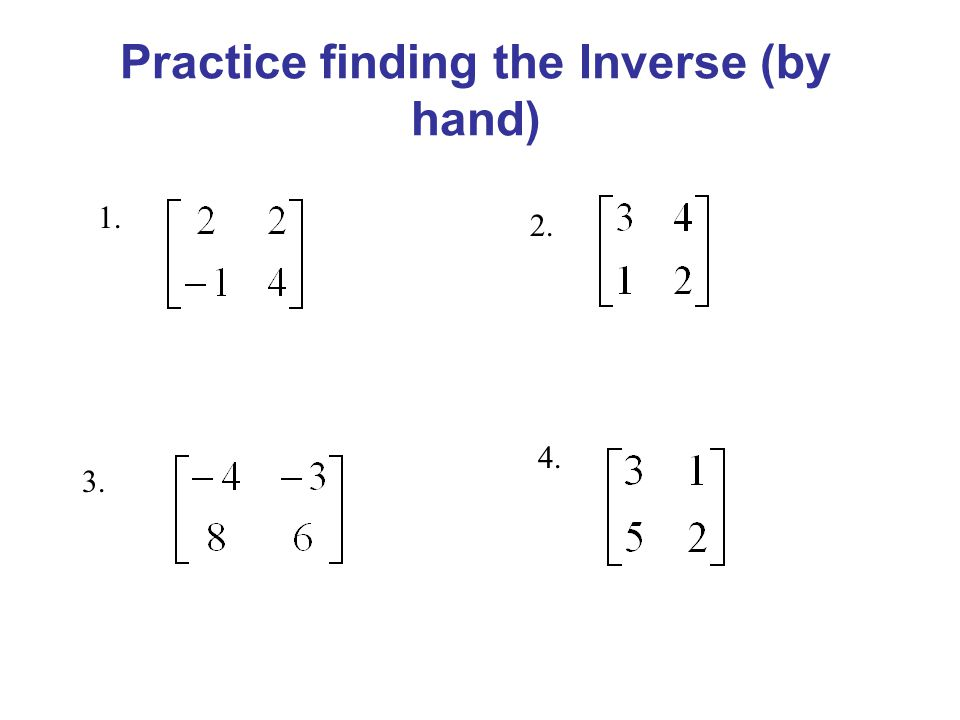 Practice finding the Inverse (by hand)