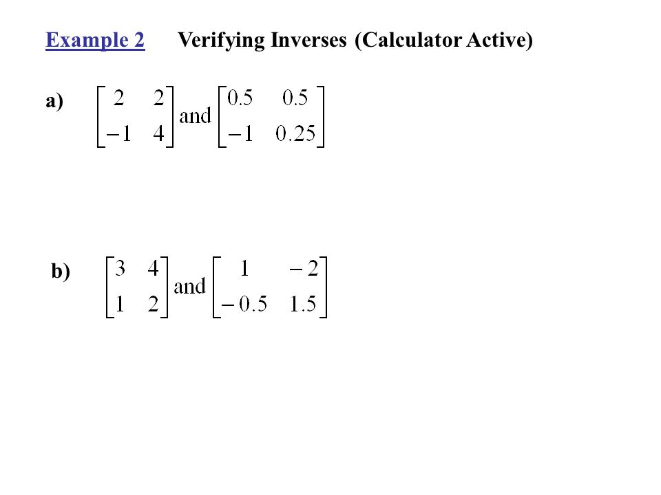 Example 2Verifying Inverses (Calculator Active) a) b)