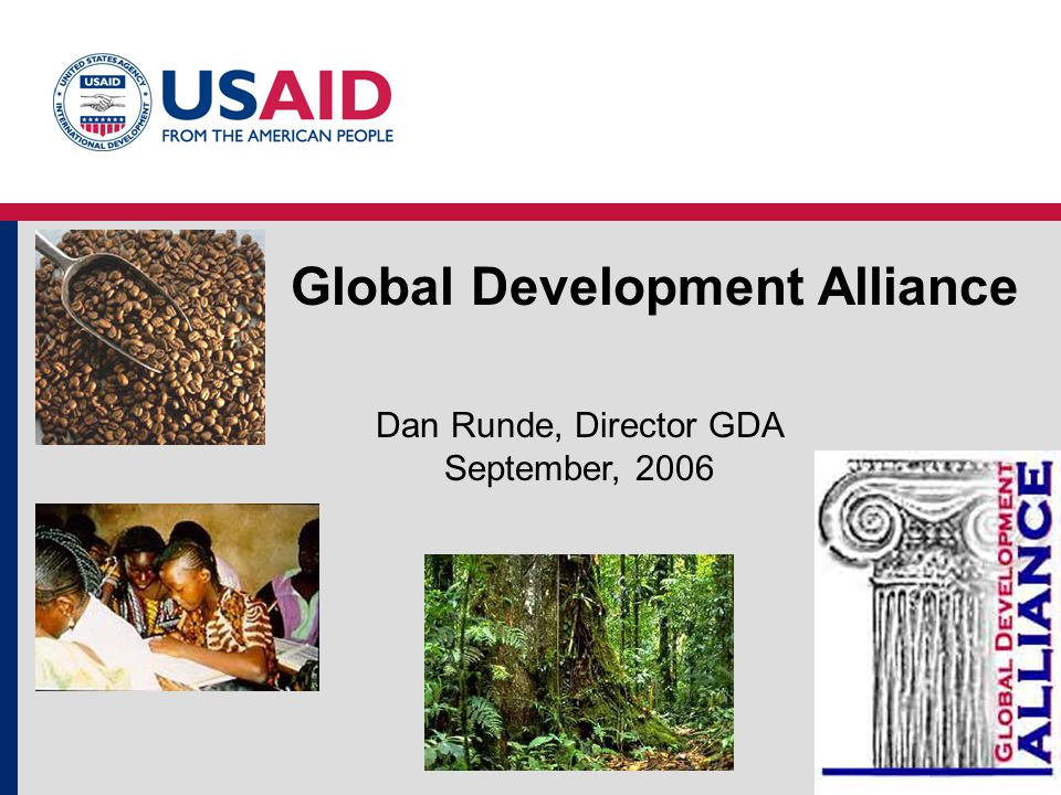 Global Development Alliance Dan Runde, Director GDA September, 2006