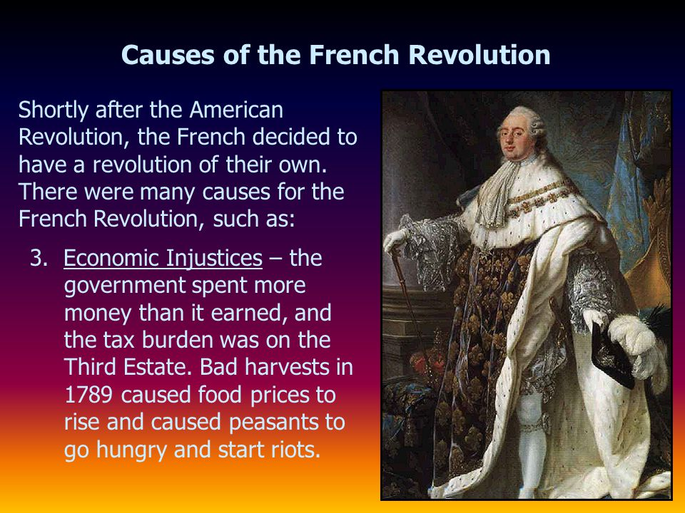 Causes of the French Revolution Shortly after the American Revolution, the French decided to have a revolution of their own. There were many causes fo