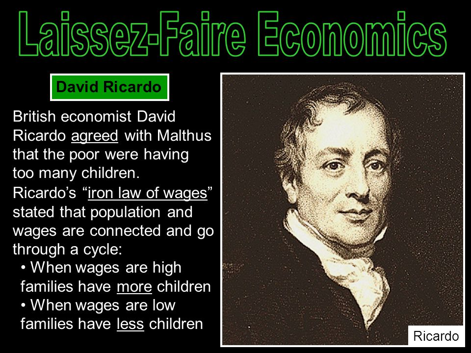 """David Ricardo British economist David Ricardo agreed with Malthus that the poor were having too many children. Ricardo's """"iron law of wages"""" stated th"""