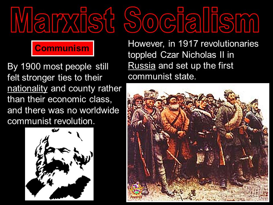 By 1900 most people still felt stronger ties to their nationality and county rather than their economic class, and there was no worldwide communist re