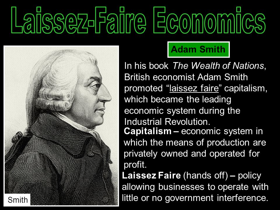 """Adam Smith In his book The Wealth of Nations, British economist Adam Smith promoted """"laissez faire"""" capitalism, which became the leading economic syst"""