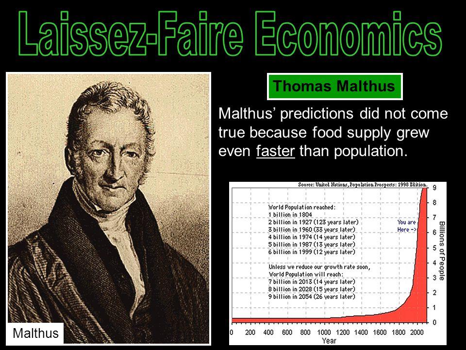 Thomas Malthus Malthus' predictions did not come true because food supply grew even faster than population. Malthus