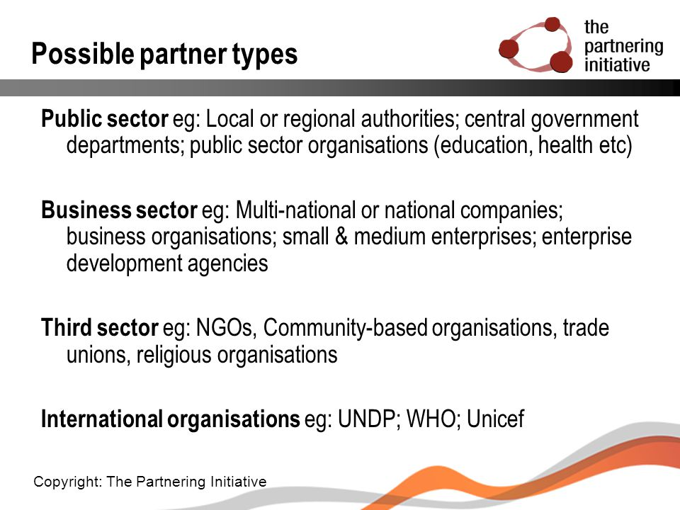 Possible partner types Public sector eg: Local or regional authorities; central government departments; public sector organisations (education, health