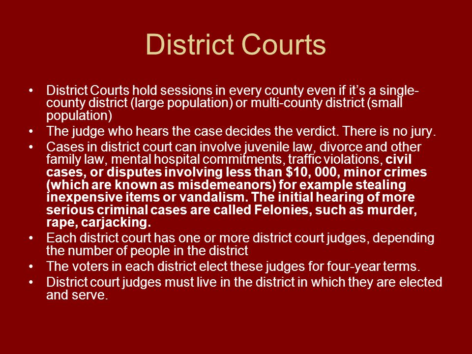 District Courts District Courts hold sessions in every county even if it's a single- county district (large population) or multi-county district (smal