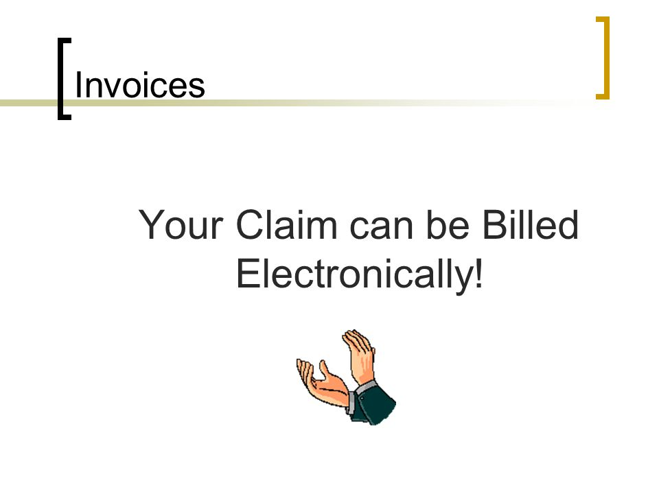 Invoices Your Claim can be Billed Electronically!