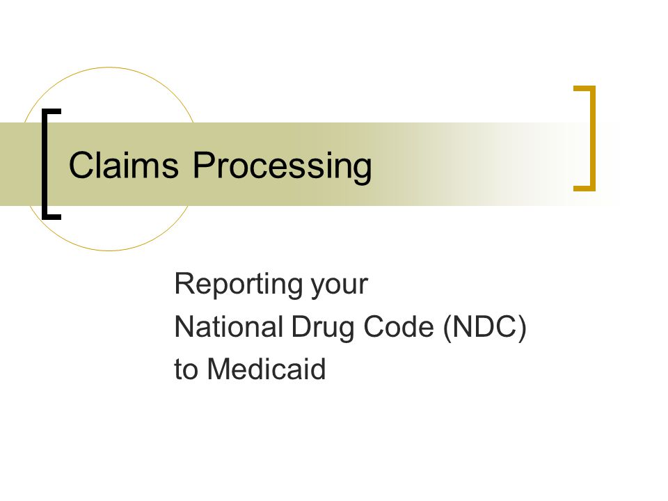 Claims Processing Reporting your National Drug Code (NDC) to Medicaid