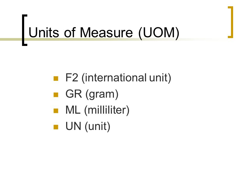 Units of Measure (UOM) F2 (international unit) GR (gram) ML (milliliter) UN (unit)