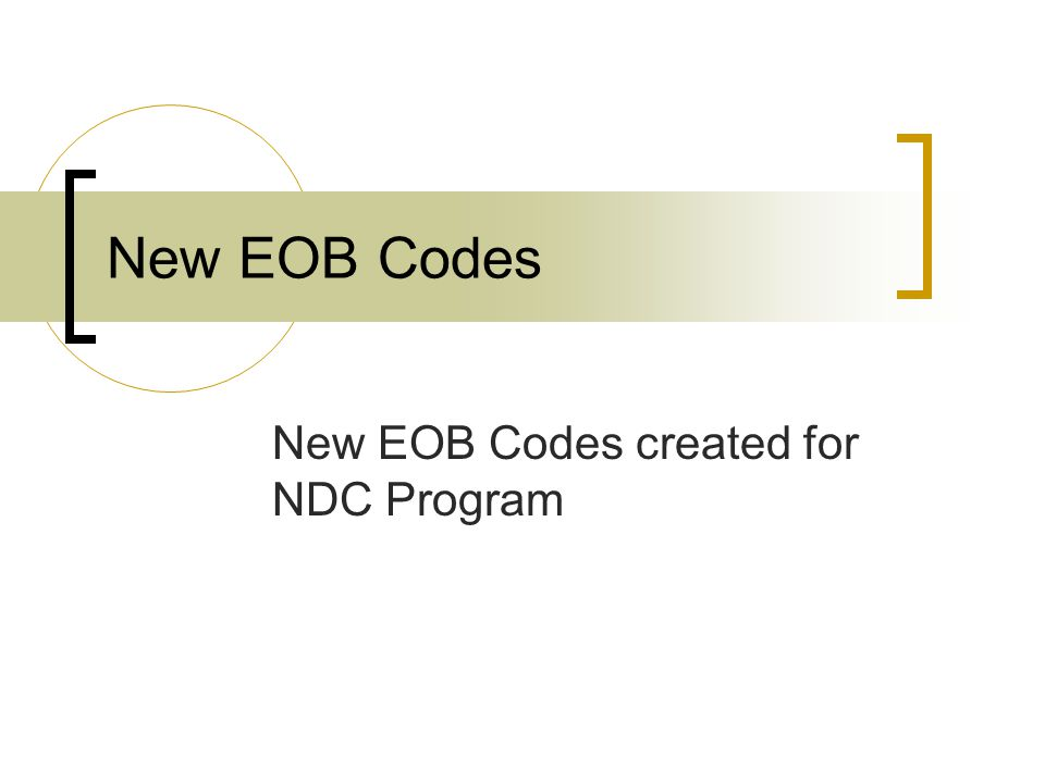 New EOB Codes New EOB Codes created for NDC Program