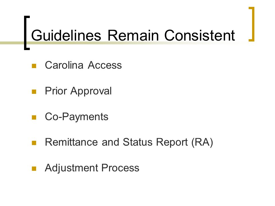 Guidelines Remain Consistent Carolina Access Prior Approval Co-Payments Remittance and Status Report (RA) Adjustment Process