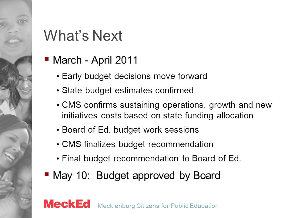 Mecklenburg Citizens for Public Education What's Next  March - April 2011 Early budget decisions move forward State budget estimates confirmed CMS co
