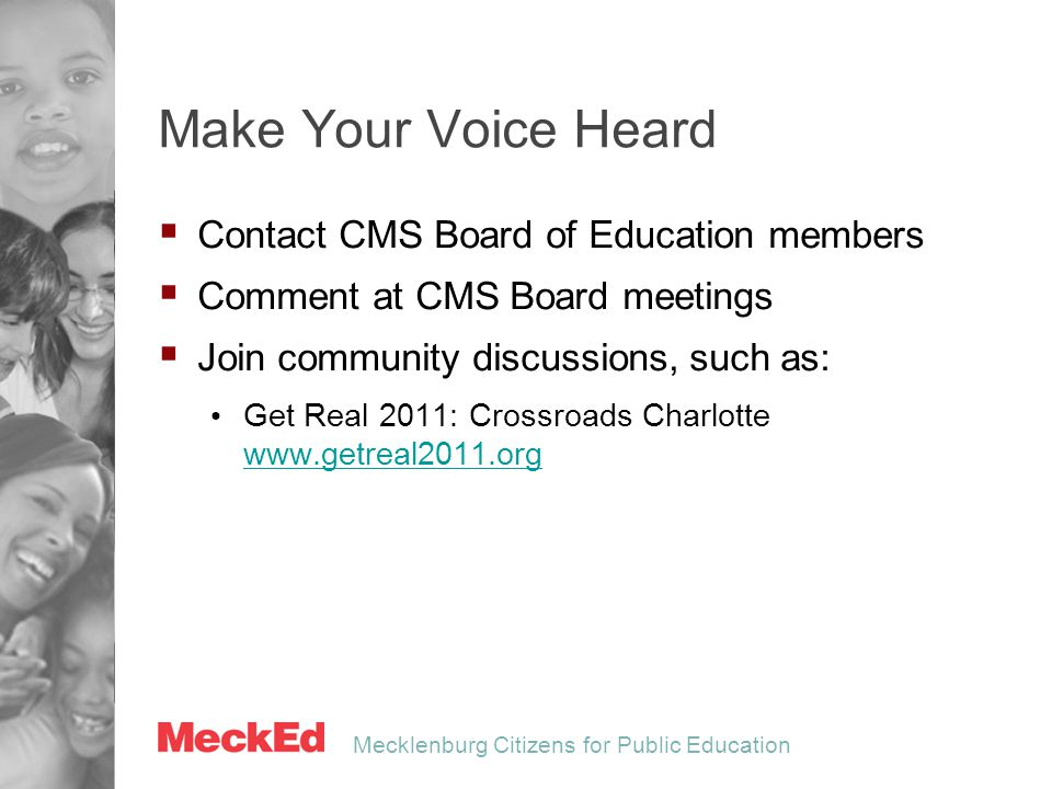 Mecklenburg Citizens for Public Education Make Your Voice Heard  Contact CMS Board of Education members  Comment at CMS Board meetings  Join commun