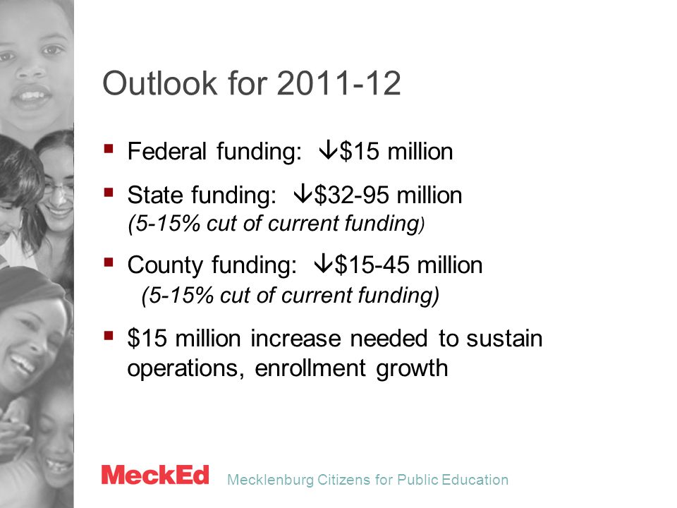 Mecklenburg Citizens for Public Education Outlook for 2011-12  Federal funding:  $15 million  State funding:  $32-95 million (5-15% cut of current